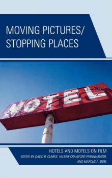 Moving Pictures/Stopping Places : Hotels and Motels on Film, Hardback Book