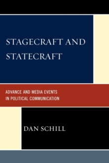 Stagecraft and Statecraft : Advance and Media Events in Political Communication, Paperback / softback Book