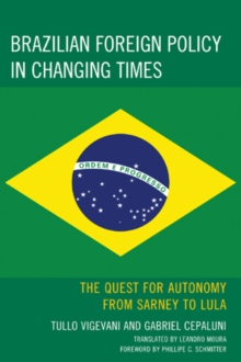 Brazilian Foreign Policy in Changing Times : The Quest for Autonomy from Sarney to Lula, Paperback / softback Book
