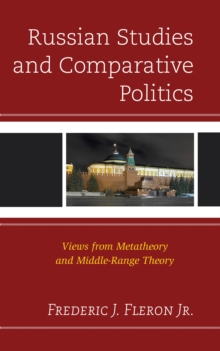 Russian Studies and Comparative Politics : Views from Metatheory and Middle-Range Theory, Hardback Book