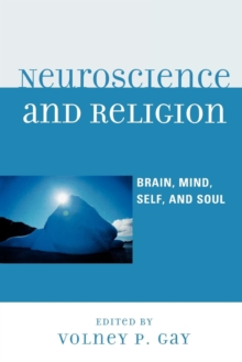 Neuroscience and Religion : Brain, Mind, Self, and Soul, Paperback / softback Book