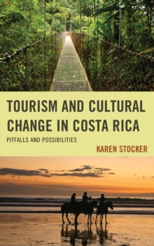 Tourism and Cultural Change in Costa Rica : Pitfalls and Possibilities, Paperback / softback Book