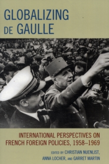 Globalizing de Gaulle : International Perspectives on French Foreign Policies, 1958-1969, Paperback / softback Book