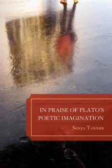 In Praise of Plato's Poetic Imagination, Paperback Book