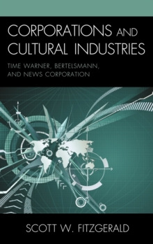 Corporations and Cultural Industries : Time Warner, Bertelsmann, and News Corporation, Hardback Book