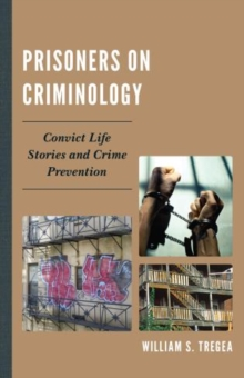Prisoners on Criminology : Convict Life Stories and Crime Prevention, Hardback Book