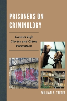 Prisoners on Criminology : Convict Life Stories and Crime Prevention, Paperback / softback Book