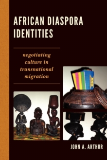 African Diaspora Identities : Negotiating Culture in Transnational Migration, Paperback / softback Book
