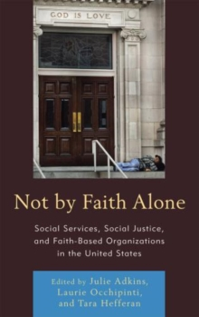 Not by Faith Alone : Social Services, Social Justice, and Faith-based Organizations in the United States, Paperback Book