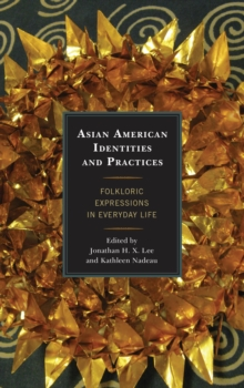 Asian American Identities and Practices : Folkloric Expressions in Everyday Life, Paperback / softback Book