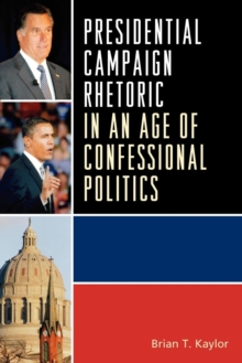 Presidential Campaign Rhetoric in an Age of Confessional Politics, Paperback Book