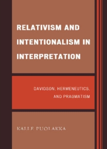 Relativism and Intentionalism in Interpretation : Davidson, Hermeneutics, and Pragmatism, Hardback Book