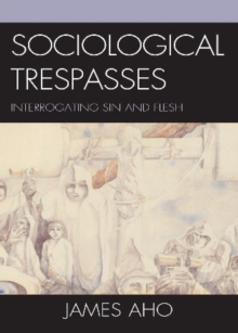 Sociological Trespasses : Interrogating Sin and Flesh, Hardback Book