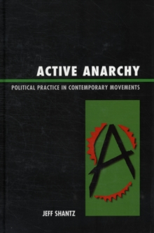 Active Anarchy : Political Practice in Contemporary Movements, Hardback Book