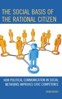 The Social Basis of the Rational Citizen : How Political Communication in Social Networks Improves Civic Competence, Hardback Book