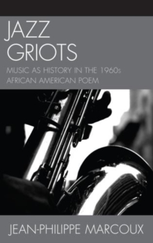 Jazz Griots : Music as History in the 1960s African American Poem, Hardback Book