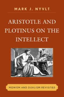 Aristotle and Plotinus on the Intellect : Monism and Dualism Revisited, Hardback Book
