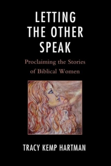 Letting the Other Speak : Proclaiming the Stories of Biblical Women, Hardback Book