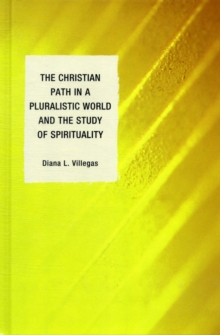 The Christian Path in a Pluralistic World and the Study of Spirituality, Hardback Book