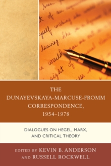 The Dunayevskaya-Marcuse-Fromm Correspondence, 1954-1978 : Dialogues on Hegel, Marx, and Critical Theory, Paperback / softback Book