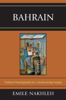 Bahrain : Political Development in a Modernizing Society, Paperback / softback Book