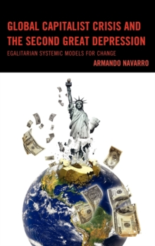 Global Capitalist Crisis and the Second Great Depression : Egalitarian Systemic Models for Change, Hardback Book