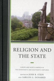 Religion and the State : Europe and North America in the Seventeenth and Eighteenth Centuries, Hardback Book