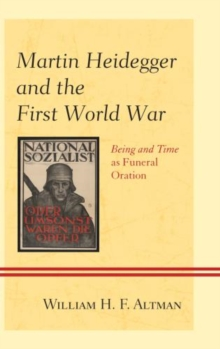 Martin Heidegger and the First World War : Being and Time as Funeral Oration, Hardback Book