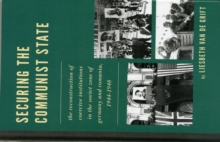 Securing the Communist State : The Reconstruction of Coercive Institutions in the Soviet Zone of Germany and Romania, 1944-1948, Hardback Book