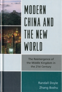 Modern China and the New World : The Reemergence of the Middle Kingdom in the 21st Century, Hardback Book