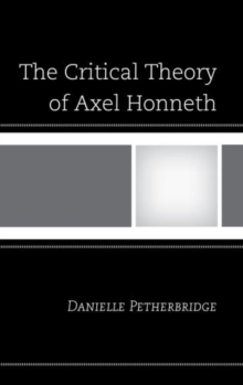 The Critical Theory of Axel Honneth, Hardback Book