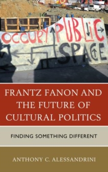 Frantz Fanon and the Future of Cultural Politics : Finding Something Different, Hardback Book