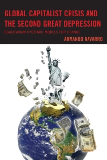 Global Capitalist Crisis and the Second Great Depression : Egalitarian Systemic Models for Change, Paperback / softback Book