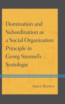 Domination and Subordination as a Social Organization Principle in Georg Simmel's Soziologie, Hardback Book