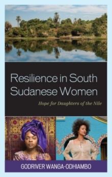 Resilience in South Sudanese Women : Hope for Daughters of the Nile, Hardback Book