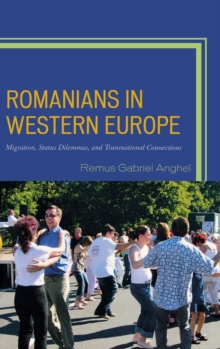 Romanians in Western Europe : Migration, Status Dilemmas, and Transnational Connections, Hardback Book