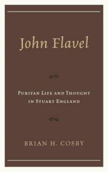 John Flavel : Puritan Life and Thought in Stuart England, Hardback Book