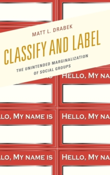 Classify and Label : The Unintended Marginalization of Social Groups, Hardback Book
