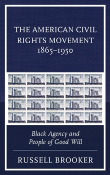 The American Civil Rights Movement 1865-1950 : Black Agency and People of Good Will, Hardback Book