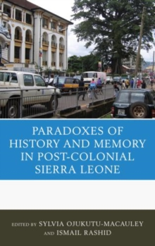 The Paradoxes of History and Memory in Postcolonial Sierra Leone, Hardback Book