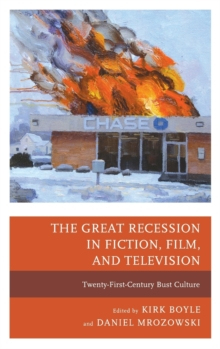 The Great Recession in Fiction, Film, and Television : Twenty-first-Century Bust Culture, Hardback Book