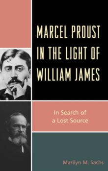 Marcel Proust in the Light of William James : In Search of a Lost Source, Hardback Book