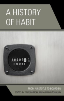 A History of Habit : From Aristotle to Bourdieu, Hardback Book