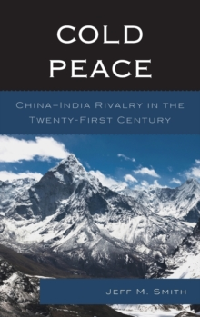 Cold Peace : China-India Rivalry in the Twenty-first Century, Hardback Book