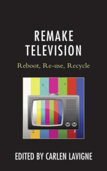 Remake Television : Reboot, Re-use, Recycle, Hardback Book
