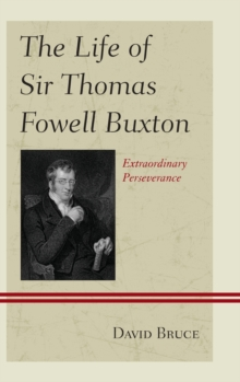 The Life of Sir Thomas Fowell Buxton : Extraordinary Perseverance, Hardback Book