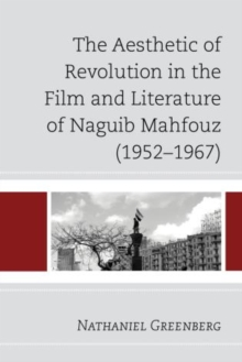 The Aesthetic of Revolution in the Film and Literature of Naguib Mahfouz (1952-1967), Hardback Book