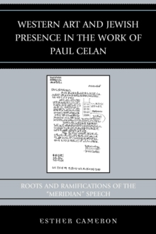 "Western Art and Jewish Presence in the Work of Paul Celan : Roots and Ramifications of the ""Meridian"" Speech, EPUB eBook"