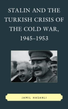 Stalin and the Turkish Crisis of the Cold War, 1945-1953, Paperback / softback Book