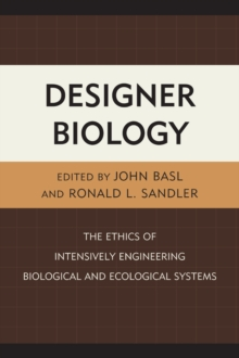 Designer Biology : The Ethics of Intensively Engineering Biological and Ecological Systems, Paperback / softback Book